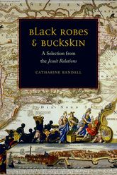Black Robes & BuckskinA Selection from the Jesuit Relations