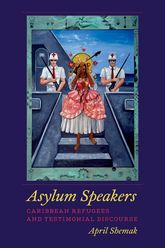 Asylum SpeakersCaribbean Refugees and Testimonial Discourse