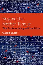Beyond the Mother TongueThe Postmonolingual Condition