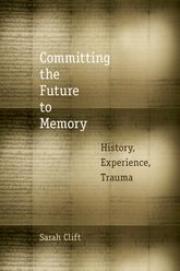 Committing the Future to Memory: History, Experience, Trauma