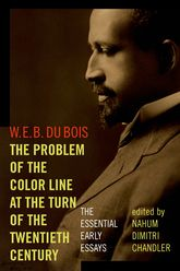 The Problem of the Color Line at the Turn of the Twentieth Century: The Essential Early Essays