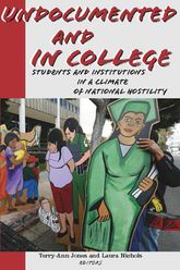 Undocumented and in College: Students and Institutions in a Climate of National Hostility