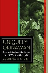 Uniquely Okinawan: Determining Identity During the U.S. Wartime Occupation